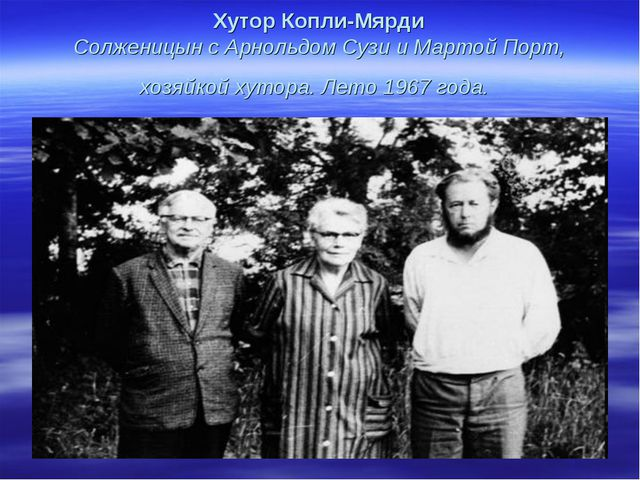 Хутор Копли-Мярди Солженицын с Арнольдом Сузи и Мартой Порт, хозяйкой хутора...