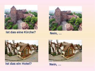 Ist das eine Kirche? Nein, … Ist das ein Hotel? Nein, …