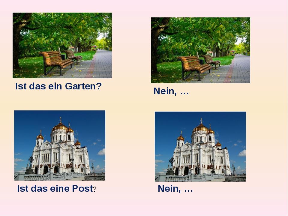 Ist das ein Garten? Ist das eine Post? Nein, … Nein, …