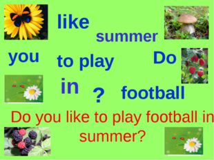 like Do to play football Do you like to play football in summer? you ? summer