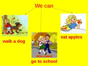 We can walk a dog eat apples go to school