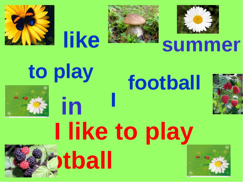 like I to play football I like to play football in summer in summer