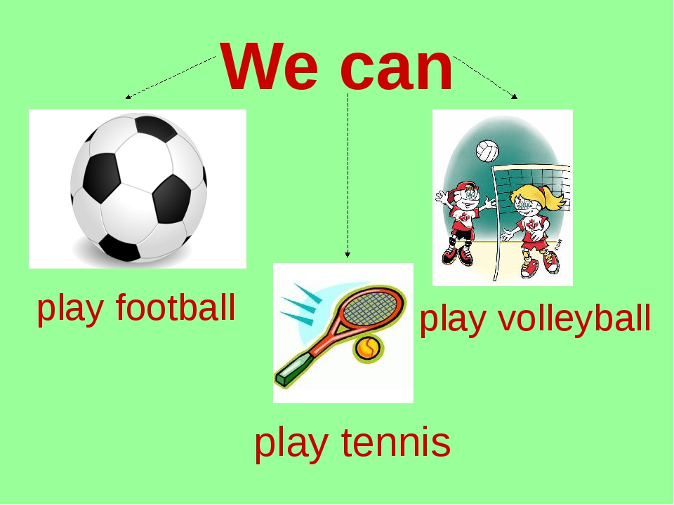 We can play football play volleyball play tennis