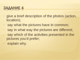 give a brief description of the photos (action, location); say what the pictu