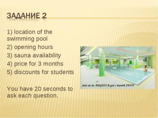 1) location of the swimming pool 2) opening hours 3) sauna availability 4) pr
