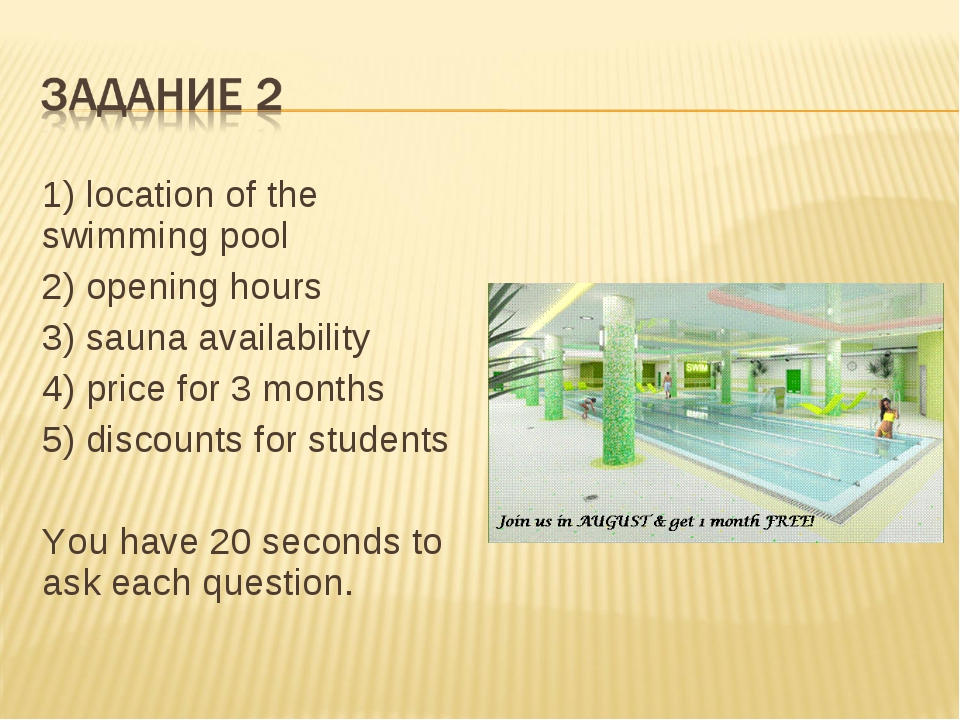 1) location of the swimming pool 2) opening hours 3) sauna availability 4) pr...