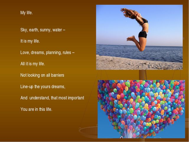 My life. Sky, earth, sunny, water – It is my life. Love, dreams, planning, ru...