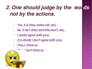 2. One should judge by the words, not by the actions. - Yes, it is (they are/