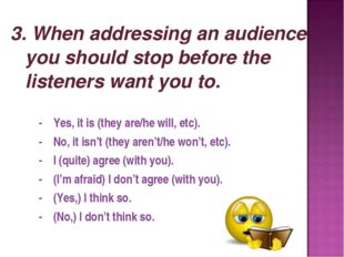 3. When addressing an audience you should stop before the listeners want you