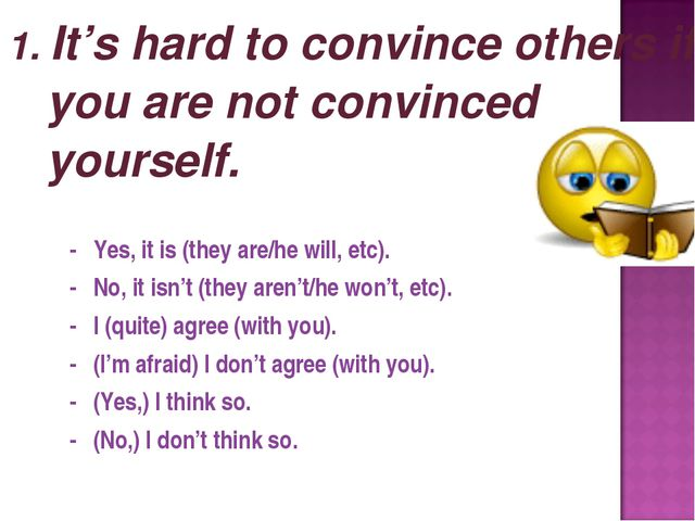 1. It's hard to convince others if you are not convinced yourself. - Yes, it...