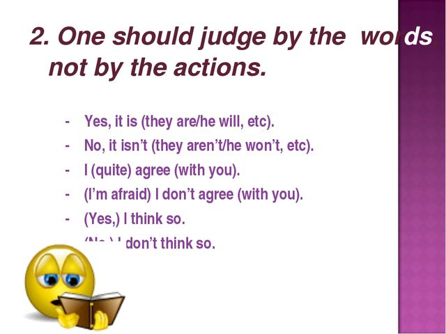 2. One should judge by the words, not by the actions. - Yes, it is (they are/...