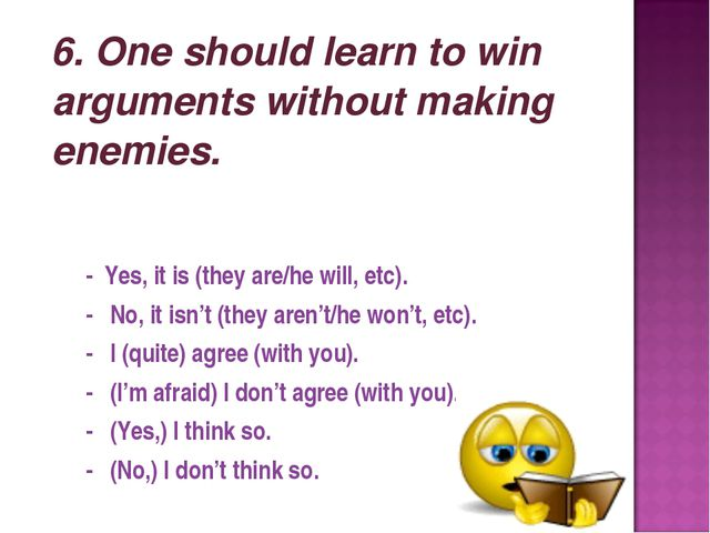 6. One should learn to win arguments without making enemies. - Yes, it is (t...