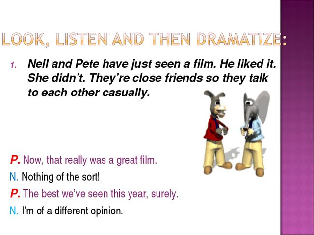 Nell and Pete have just seen a film. He liked it. She didn't. They're close f...