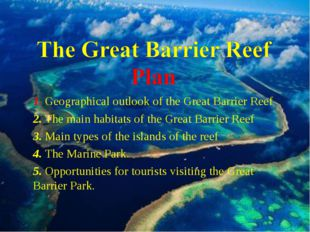 1. Geographical outlook of the Great Barrier Reef 2. The main habitats of the