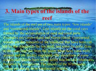 "The islands of the reef are of two main types: ""low islands"" and ""continental"