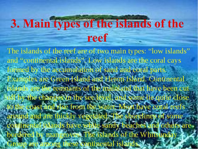 "The islands of the reef are of two main types: ""low islands"" and ""continental..."