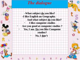 The dialogue -What subject do you like? -I like English an Geography. And wh
