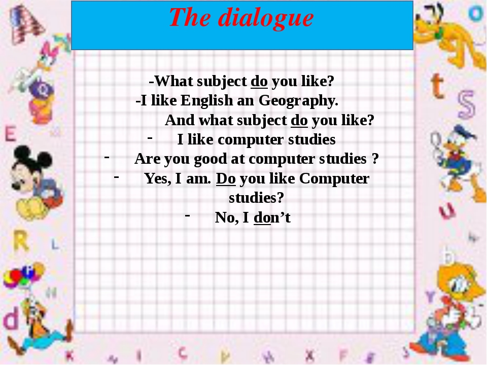 The dialogue -What subject do you like? -I like English an Geography. And wh...