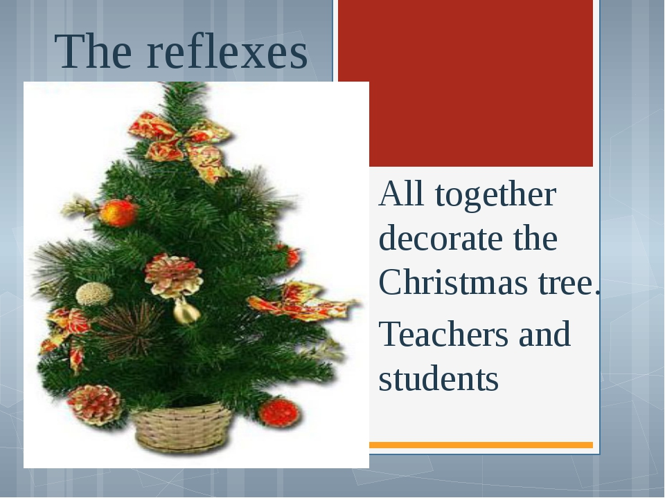 The reflexes All together decorate the Christmas tree. Teachers and students