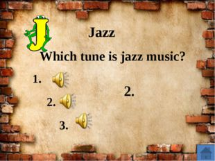 Jazz Which tune is jazz music? 1. 2. 3. 2.