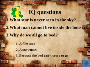 IQ questions What star is never seen in the sky? What man cannot live inside