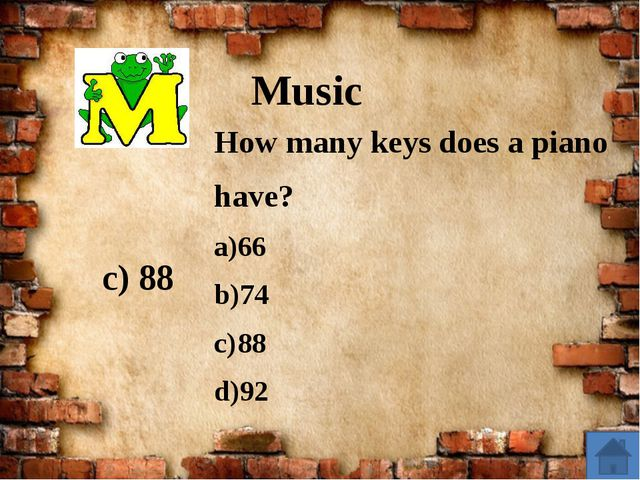Music How many keys does a piano have? 66 74 88 92 c) 88