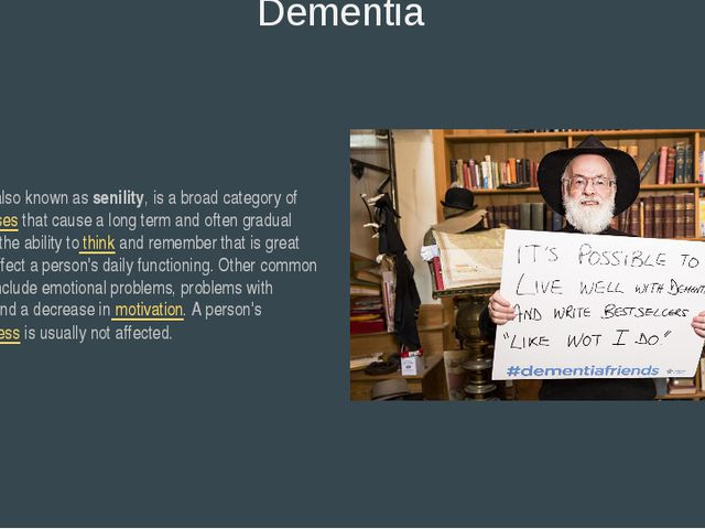 Dementia, also known as senility, is a broad category of brain diseases that...