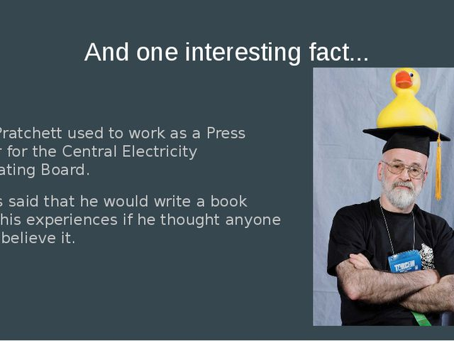 And one interesting fact... Terry Pratchett used to work as a Press Officer f...