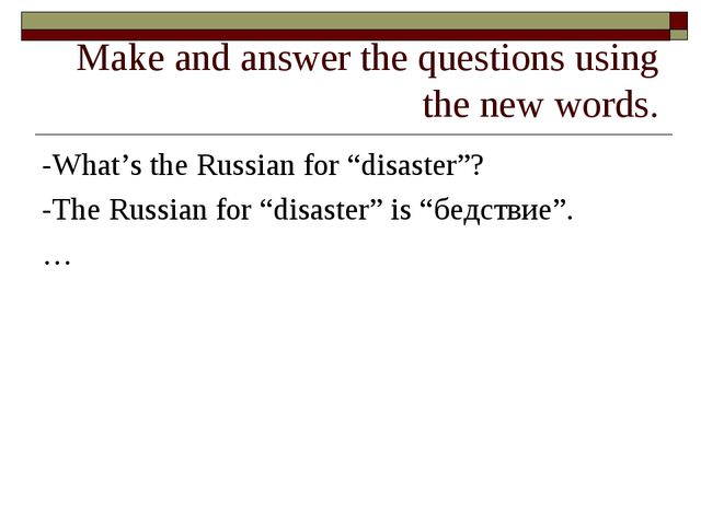 """Make and answer the questions using the new words. -What's the Russian for """"d..."""