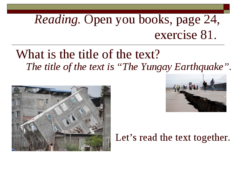 Reading. Open you books, page 24, exercise 81. What is the title of the text?...