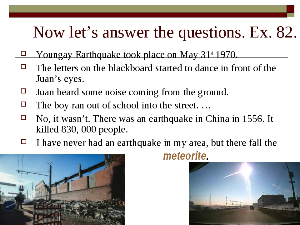Now let's answer the questions. Ex. 82. Youngay Earthquake took place on May...