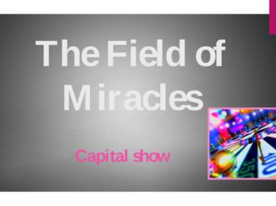 The Field of Miracles Capital show
