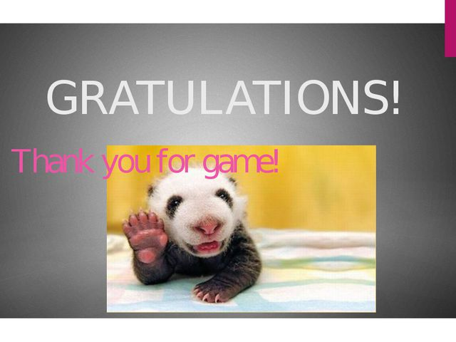 GRATULATIONS! Thank you for game!