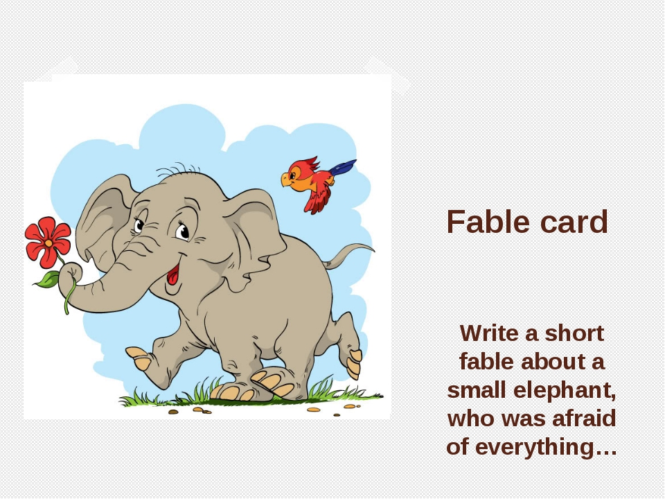 Fable card Write a short fable about a small elephant, who was afraid of eve...