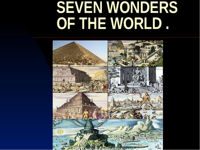 SEVEN WONDERS OF THE WORLD .