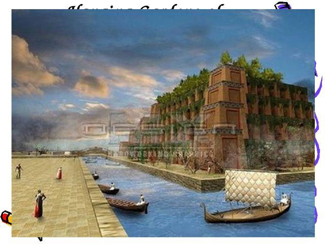 Hanging Gardens of Babylon . The Babylonian king Nebuchadnezzar II.To fight a...