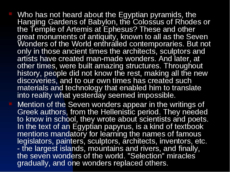 Who has not heard about the Egyptian pyramids, the Hanging Gardens of Babylon...