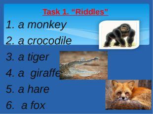 1. a monkey 2. a crocodile 3. a tiger 4. a giraffe 5. a hare 6. a fox Task 1.