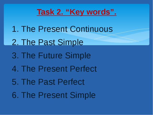 1. The Present Continuous 2. The Past Simple 3. The Future Simple 4. The Pres...
