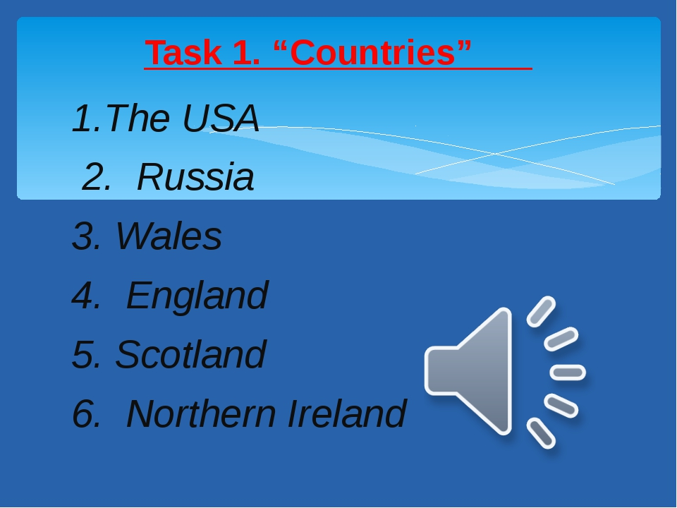 1.The USA 2. Russia 3. Wales 4. England 5. Scotland 6. Northern Ireland Task...
