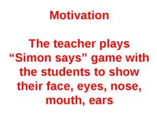 "Motivation The teacher plays ""Simon says"" game with the students to show thei"