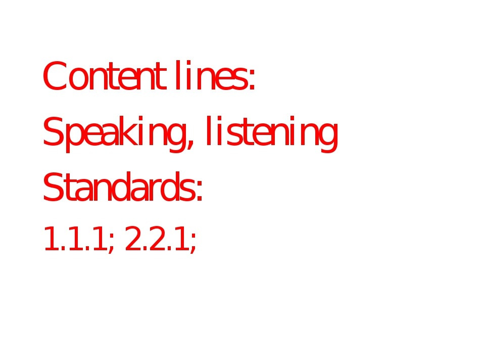 Content lines: Speaking, listening Standards: 1.1.1; 2.2.1;