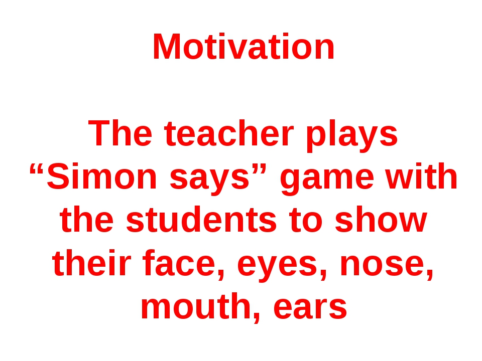 "Motivation The teacher plays ""Simon says"" game with the students to show thei..."