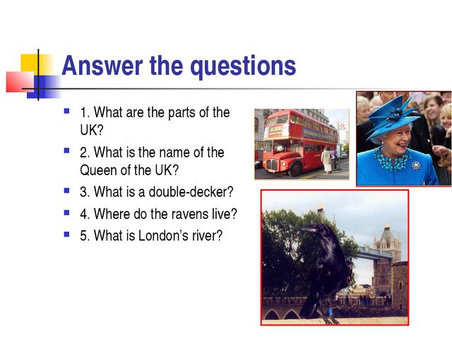 Answer the questions 1. What are the parts of the UK? 2. What is the name of...
