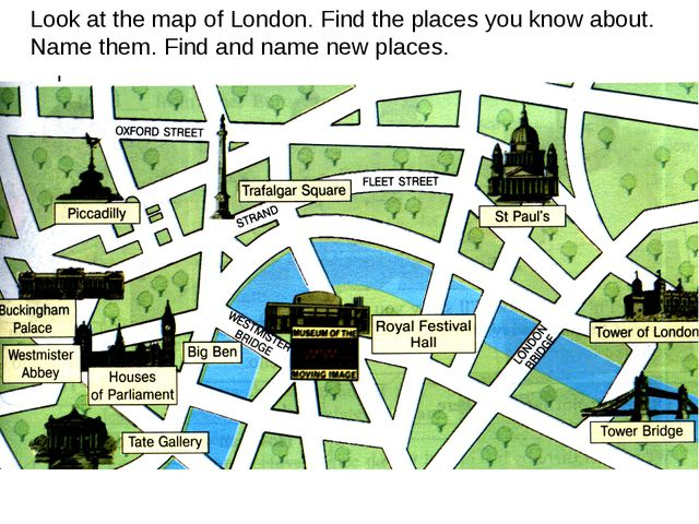 Look at the map of London. Find the places you know about. Name them. Find an...
