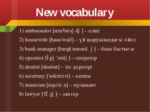 New vocabulary 1) ambassador [æm'bæsədə] – елші 2) housewife [haus'waif] – үй