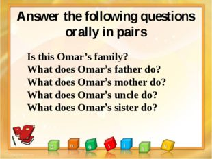 Answer the following questions orally in pairs Is this Omar's family? What do