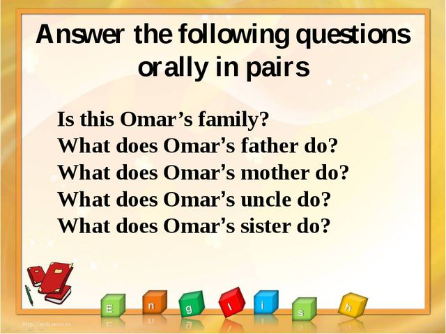 Answer the following questions orally in pairs Is this Omar's family? What do...