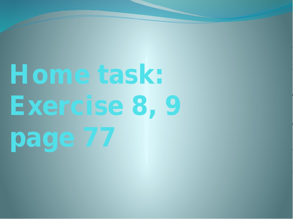 Home task: Exercise 8, 9 page 77