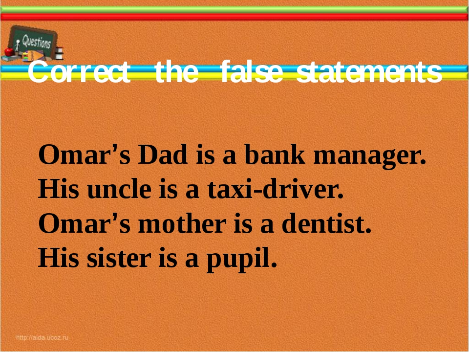 Correct the false statements Omar's Dad is a bank manager. His uncle is a tax...